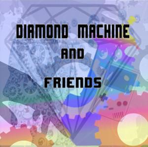 Diamond Machine and Friends