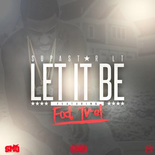 Supastar LT - Let it Be feat. Fat Trel